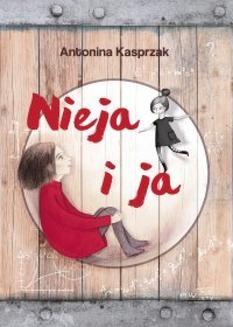 Chomikuj, pobierz ebook online Nieja i ja. Antonina Kasprzak