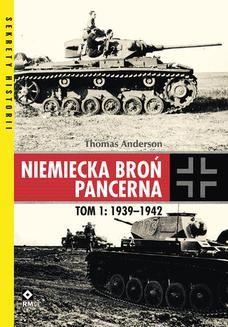 Chomikuj, pobierz ebook online Niemiecka broń pancerna. Tom 1: 1939-1942. Thomas Anderson