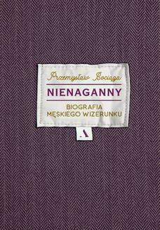 Ebook Nienaganny. Biografia męskiego wizerunku pdf