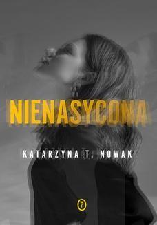 Chomikuj, ebook online Nienasycona. Katarzyna T. Nowak