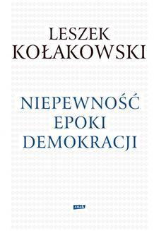 Chomikuj, ebook online Niepewność epoki demokracji. Leszek Kołakowski