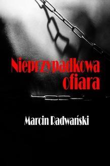 Chomikuj, ebook online Nieprzypadkowa ofiara. Marcin Radwański