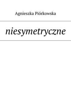 Chomikuj, ebook online niesymetryczne. Agnieszka Piórkowska