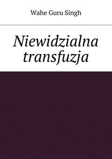 Chomikuj, pobierz ebook online Niewidzialna transfuzja. Wahe Guru Singh