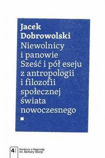 Chomikuj, ebook online Niewolnicy i panowie. Sześć i pół eseju z antropologii i filozofii społecznej świata. Jacek Dobrowolski