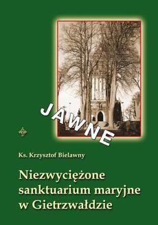 Chomikuj, ebook online Niezwyciężone sanktuarium maryjne w Gietrzwałdzie. ks. Krzysztof Bielawny