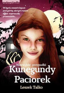 Chomikuj, ebook online Niezwykłe przypadki Kunegundy Paciorek. Leszek Talko
