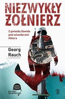 Chomikuj, ebook online Niezwykły żołnierz. Z gwiazdą Dawida pod sztandarami Hitlera. Georg Rauch
