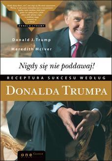 Chomikuj, ebook online Nigdy się nie poddawaj! Receptura sukcesu według Donalda Trumpa. Donald J. Trump