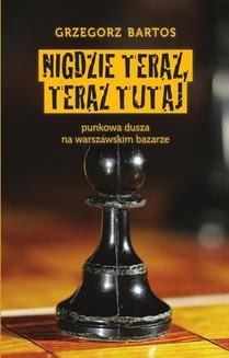 Chomikuj, ebook online Nigdzie teraz, teraz tutaj. Grzegorz Bartos