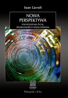 Chomikuj, ebook online Nowa perspektywa. Pochodzenie życia, świadomości i Wszechświata. Sean Carroll