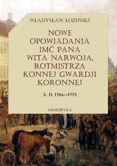 Chomikuj, ebook online Nowe opowiadania imć pana Wita Narwoja, rotmistrza konnej gwardii koronnej 1764-1773. Władysław Łoziński
