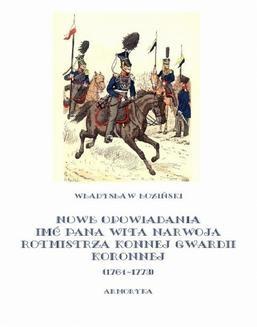Chomikuj, ebook online Nowe opowiadania imć pana Wita Narwoja rotmistrza konnej gwardii koronnej 1764-1773. Władysław Łoziński