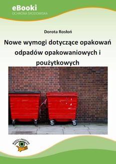 Chomikuj, pobierz ebook online Nowe wymogi dotyczące opakowań odpadów opakowaniowych i poużytkowych. Dorota Rosłoń