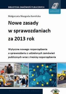 Chomikuj, ebook online Nowe zasady w sprawozdaniach za 2013 rok. Wytyczne nowego rozporządzenia o sprawozdaniu z udzielonych zamówień publicznych. Małgorzata Niezgoda-Kamińska