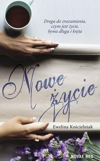Chomikuj, ebook online Nowe życie. Ewelina Kościelniak