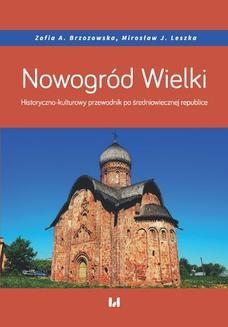 Chomikuj, ebook online Nowogród Wielki. Historyczno-kulturowy przewodnik po średniowiecznej republice. Zofia A. Brzozowska