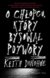 Chomikuj, ebook online O chłopcu, który rysował potwory. Keith Donohue