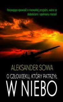 Chomikuj, ebook online O człowieku, który patrzył w niebo. Aleksander Sowa