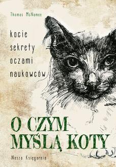 Chomikuj, ebook online O czym myślą koty. Kocie sekrety oczami naukowców. Thomas McNamee