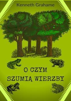 Chomikuj, ebook online O czym szumią wierzby. Kenneth Grahame