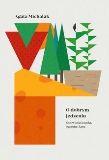 Chomikuj, ebook online O dobrym jedzeniu. Agata Michalak
