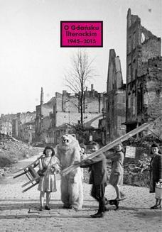 Chomikuj, ebook online O Gdańsku literackim 1945-2015. Archeologie miejsca, palimpsesty historii. Opracowanie zbiorowe