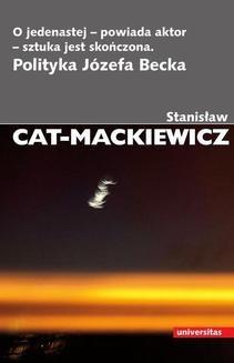 Chomikuj, ebook online O jedenastej-powiada autor-sztuka jest skończona. Polityka Józefa Becka. Stanisław Cat-Mackiewicz