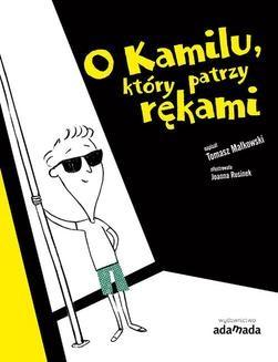 Chomikuj, ebook online O Kamilu, który patrzy rękami. Tomasz Małkowski