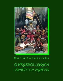 Chomikuj, ebook online O krasnoludkach i o sierotce Marysi. Maria Konopnicka