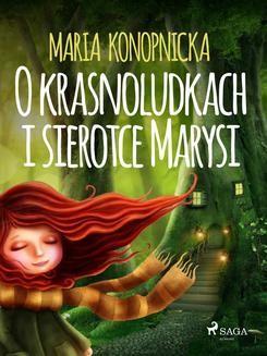 Chomikuj, ebook online O krasnoludkach i sierotce Marysi. Maria Konopnicka