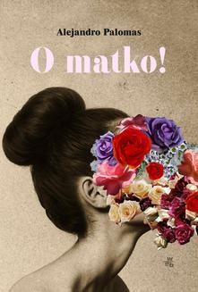 Chomikuj, ebook online O matko!. Alejandro Palomas