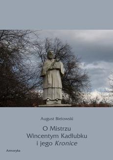Chomikuj, ebook online O Mistrzu Wincentym Kadłubku i jego Kronice. August Bielowski