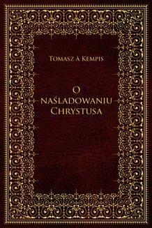 Chomikuj, pobierz ebook online O naśladowaniu Chrystusa. Tomasz a Kempis