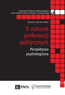 Chomikuj, ebook online O naturze preferencji politycznych. Perspektywa psychologiczna. Urszula Jakubowska