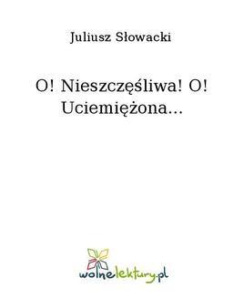 Chomikuj, ebook online O! Nieszczęśliwa! O! Uciemiężona…. Juliusz Słowacki