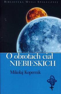 Chomikuj, pobierz ebook online O obrotach ciał niebieskich. Mikołaj Kopernik