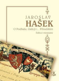 Chomikuj, pobierz ebook online O Podhalu, Galicji i… Piłsudskim. Szkice nieznane. Jaroslav Hašek