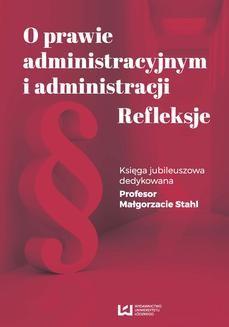 Ebook O prawie administracyjnym i administracji. Refleksje. Księga jubileuszowa dedykowana Profesor Małgorzacie Stahl pdf