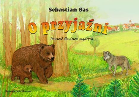 Chomikuj, ebook online O przyjaźni. Powieść dla dzieci mądrych. Sebastian Sas