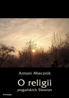 Chomikuj, ebook online O religii pogańskich Słowian. Antoni Miecznik