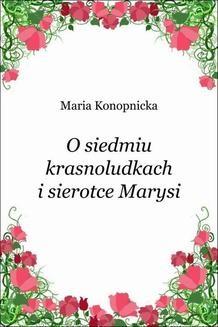 Chomikuj, ebook online O siedmiu krasnoludkach i sierotce Marysi. Maria Konopnicka