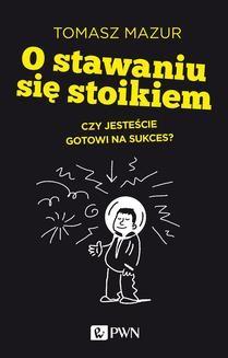 Chomikuj, ebook online O stawaniu się stoikiem. Czy jesteście gotowi na sukces?. Tomasz Mazur
