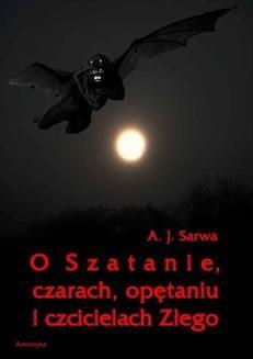 Chomikuj, ebook online O Szatanie, czarach, opętaniu i czcicielach Złego. Andrzej Sarwa