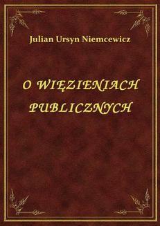 Chomikuj, ebook online O Więzieniach Publicznych. Julian Ursyn Niemcewicz