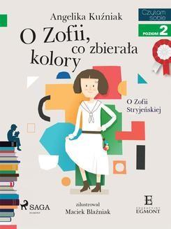 Chomikuj, ebook online O Zofii, co zbierała kolory – O Zofii Stryjeńskiej. Angelika Kuźniak