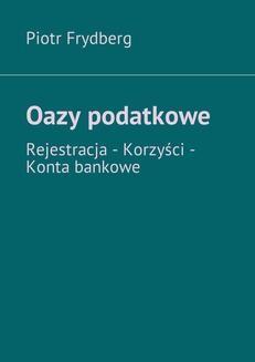 Chomikuj, pobierz ebook online Oazy podatkowe. Piotr Frydberg