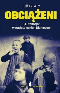 """Chomikuj, ebook online Obciążeni. """"Eutanazja"""" w nazistowskich Niemczech. Götz Aly"""