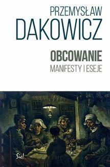 Chomikuj, pobierz ebook online Obcowanie. Manifesty i eseje. Przemysław Dakowicz