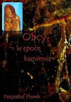 Chomikuj, pobierz ebook online Obcy w epoce kamienia. Krzysztof Florek